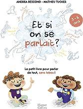 Et si on se parlait ? (3-6 ans): Le petit livre pour aider les enfants à parler de tout, sans tabou