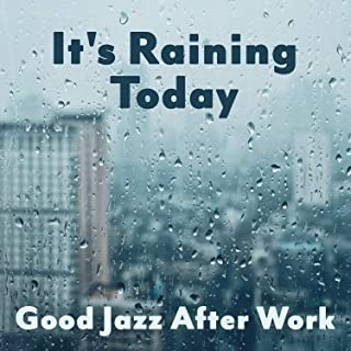 It's Raining Today: Good Jazz After Work, Flowing & Sensitive