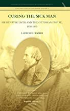 Curing the Sick Man: Sir Henry Bulwer and the Ottoman Empire, 1858-1865