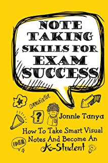 Note Taking Skills For Exam Success: How To Take Smart Visual Notes And Become An A-Student