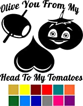 Olive You From My Head To My Tomatoes Funny Food Pun Decal - Choose Color V and T Gifts