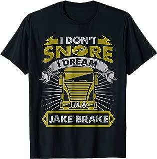 I Don't Snore I Dream I'm A Jake Brake Funny Trucker T-Shirt