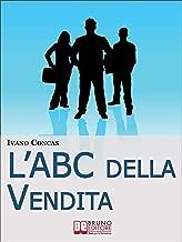 l'ABC della Vendita. Dalla A alla Z i 26 Fondamenti per Raggiungere il Successo nella Vendita. (Ebook Italiano - Anteprima Gratis): Dalla A alla Z i 26 ... il Successo nella Vendita (Italian Edition)