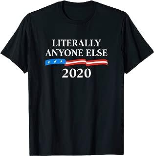 Literally Anyone Else 2020 Anti-Trump T-Shirt