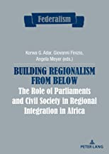 Building Regionalism from Below: The Role of Parliaments and Civil Society in Regional Integration in Africa (Federalism Book 9)
