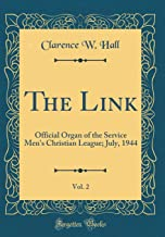 The Link, Vol. 2: Official Organ of the Service Men's Christian League; July, 1944 (Classic Reprint)