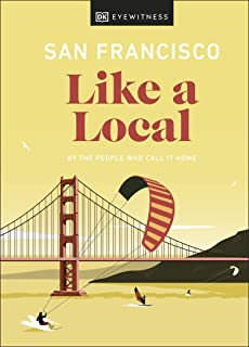 San Francisco Like a Local: By the People Who Call It Home