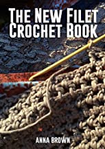 The New Filet Crochet Book: Original designs which may be used also for cross-stitch and beadwork, with patterns represented in a new way