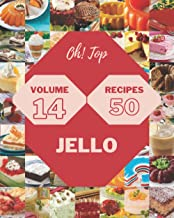 Oh! Top 50 Jello Recipes Volume 14: The Highest Rated Jello Cookbook You Should Read