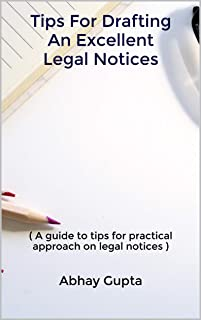 Tips For Drafting An Excellent Legal Notices: ( A guide to tips for practical approach on legal notices )