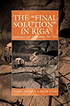 The 'Final Solution' in Riga: Exploitation and Annihilation, 1941-1944 (War and Genocide, 14)