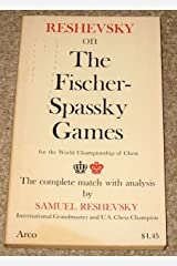 Reshevsky on the Fischer-Spassky Games: For the World Championship of Chess- The Complete Match with Analysis (An Arc Book) Paperback