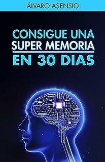 Memoria: Consigue Una Súper Memoria en 30 dias (Edición Revisada Y Actualizada): Técnicas para entrenar la memoria de form...