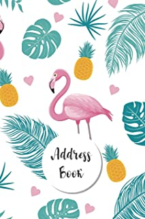 Address Book: Pineapple and Flamingo Design - Keep Your Important Contacts in The One Organizer Name, Addresses, Email, Ph...