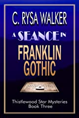 A Seance in Franklin Gothic: Thistlewood Star Mysteries #3 Kindle Edition
