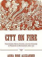 تقنية City On Fire: ، الاجتماعية تغيير ، وغير ذلك من مخاطر قيد التنفيذ في مدينة المكسيك ، 1860–عام 1910(بيتسبرغ hist الحضرية environ)