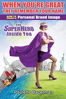 When You're Great They Remember Your Name: How to Create a Personal Brand Image
