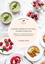 Feeding Women of the Bible, Feeding Ourselves: A Jewish Food Hero Cookbook (English Edition)