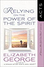 Relying on the Power of the Spirit: Acts (A Woman After God's Own Heart®)
