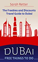 DUBAI: FREE THINGS TO DO.: The freebies and discounts travel guide to Dubai. (FREEBIES FOR TRAVELERS)