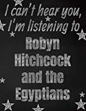 I can't hear you, I'm listening to Robyn Hitchcock and the Egyptians creative writing lined notebook: Promoting band fandom and music creativity through writing…one day at a time