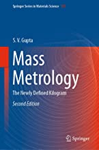 Mass Metrology: The Newly Defined Kilogram (Springer Series in Materials Science Book 155)