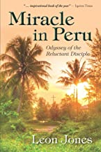 Miracle in Peru: Odyssey of The Reluctant Disciple
