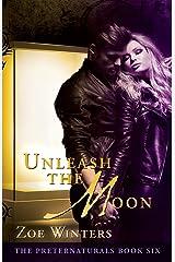 Unleash The Moon (The Preternaturals Book 6) Paperback