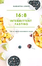 16:8 Intermittent Fasting - The Ultimate Beginner's Guide (English Edition)
