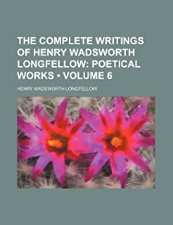 The Complete Writings of Henry Wadsworth Longfellow (Volume 6); Poetical Works