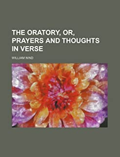 The Oratory, Or, Prayers and Thoughts in Verse