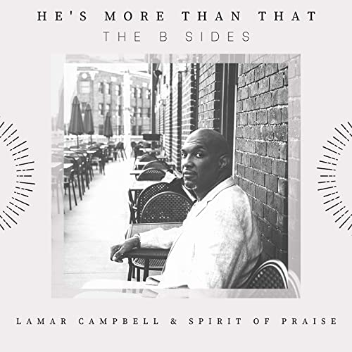 Lamar Campbell & Spirit Of Praise - He's More Than That (The B Sides) (2020)