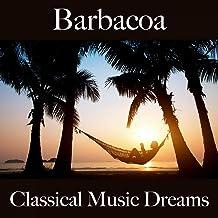 Barbacoa: Classical Music Dreams - Los Mejores Sonidos Para Descancarse