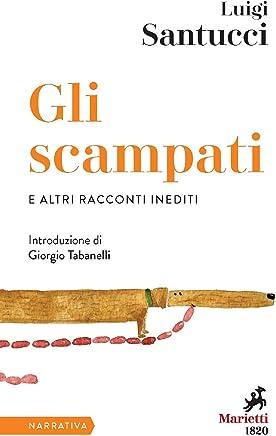 Gli Scampati e altri racconti inediti: Introduzione di Giorgio Tabanelli