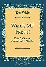 Weil's MI' Freut!: Neue Gedichte in Oberbairischer Mundart (Classic Reprint) (German Edition)