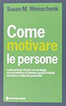 Come motivare le persone. I sette principi di base che permettono di ottenere grandi risultati nel lavoro e nella vita per...