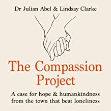 The Compassion Project: A Case for Hope and Humankindness from the Town That Beat Loneliness