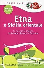Scaricare Libri Etna e Sicilia orientale. Luci, colori e profumi tra Catania, Siracusa e Taormina. Nuova ediz. PDF