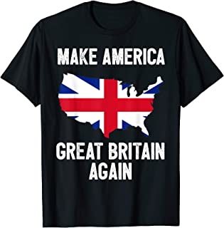 Make America Great Britain Again Shirt Funny Political Gift