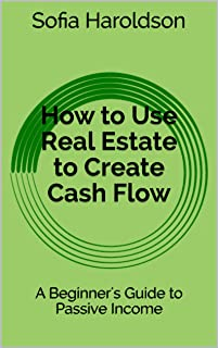 How to Use Real Estate to Create Cash Flow: A Beginner's Guide to Passive Income
