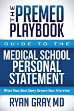 Premed Playbook: Guide to the Medical School Personal Statement: Write Your Best Story. Secure Your Interview.