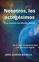 Nosotros, los octogésimos: Una novela de Mundochenta