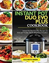 Instant Pot Duo Evo Plus Cookbook: Easy & Delicious Instant Pot Duo Evo Plus Recipes For Fast And Healthy Meals (Beginners Friendly)