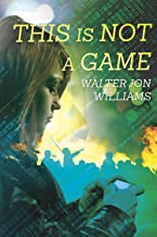 This is Not a Game (Dagmar Shaw Thrillers Book 1) Walter Jon Williams's