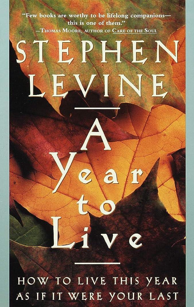 戸棚ダム直接A Year to Live: How to Live This Year as If It Were Your Last (English Edition)