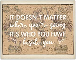 It Doesn't Matter Where You're Going, It's Who You Have Beside You - 11x14 Unframed Art Print - Wedding/Gift Sign/Wood Sign/Reception Sign/Shower Gift/Travel Theme