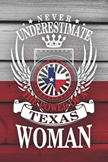 Never Underestimate The Power of A Texas Woman: Funny Texas Journal Notebook Texan Gift (6 x 9)
