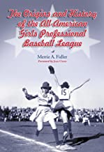 The Origins and History of the All-American Girls Professional Baseball League