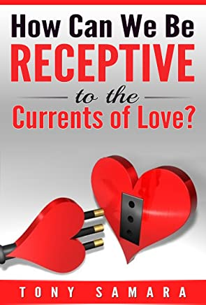 How Can We Be Receptive to the Currents of Love?: A Light & Positive Psychological Affirmation Dedicated to Self-Realisation, Self-Development, Inner Peace ... Compassion and Gratitude. (English Edition)