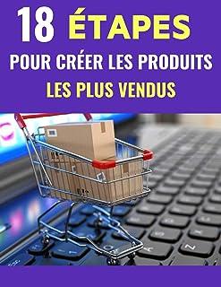 18 ÉTAPES POUR CRÉER LES PRODUITS LES PLUS VENDUS (French Edition)